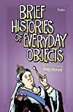 Brief Histories of Everyday Objects
