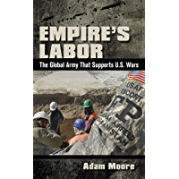 Empire's Labor: The Global Army That Supports U.S. Wars (English Edition)