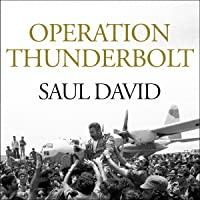 Operation Thunderbolt: The Entebbe Raid - the Most Audacious Hostage Rescue Mission in History