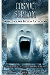 Cosmic Scream: Digital Horror Fiction Anthology (Digital Horror Fiction Short Stories Series One Book 5) Kindle Edition