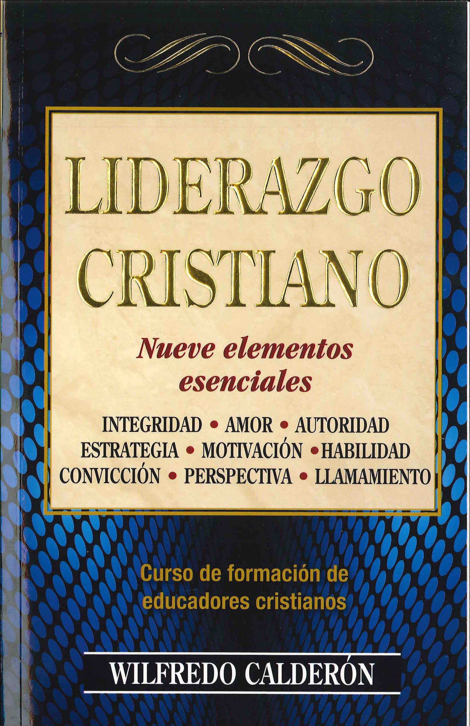 Liderazgo Cristiano: Nueve Elementos Esenciales: Amazon.es: Wilfredo Calderon: Libros