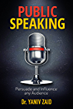 Public Speaking: Persuade And Influence Any Audience (Public Speaking and Debate Skills Book 1)