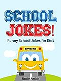 Jokes for Kids: School Jokes for Kids!: Funny School Jokes for Kids (Kids Jokes - Jokes for Kids - Childrens Joke Books) (Funny Jokes for Kids) (English Edition)