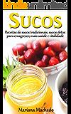 Sucos: Receitas de sucos tradicionais, de sucos detox para emagrecer, mais saúde e vitalidade