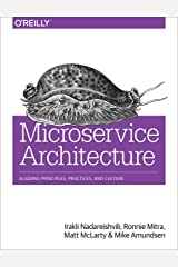 Microservice Architecture: Aligning Principles, Practices, and Culture Kindle Edition