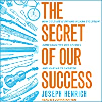 The Secret of Our Success: How Culture Is Driving Human Evolution, Domesticating...