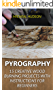Pyrography: 15 Creative  Wood Burning Projects With Instructions For Beginners