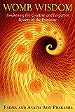 Womb Wisdom: Awakening the Creative and Forgotten Powers of the Feminine (English Edition)