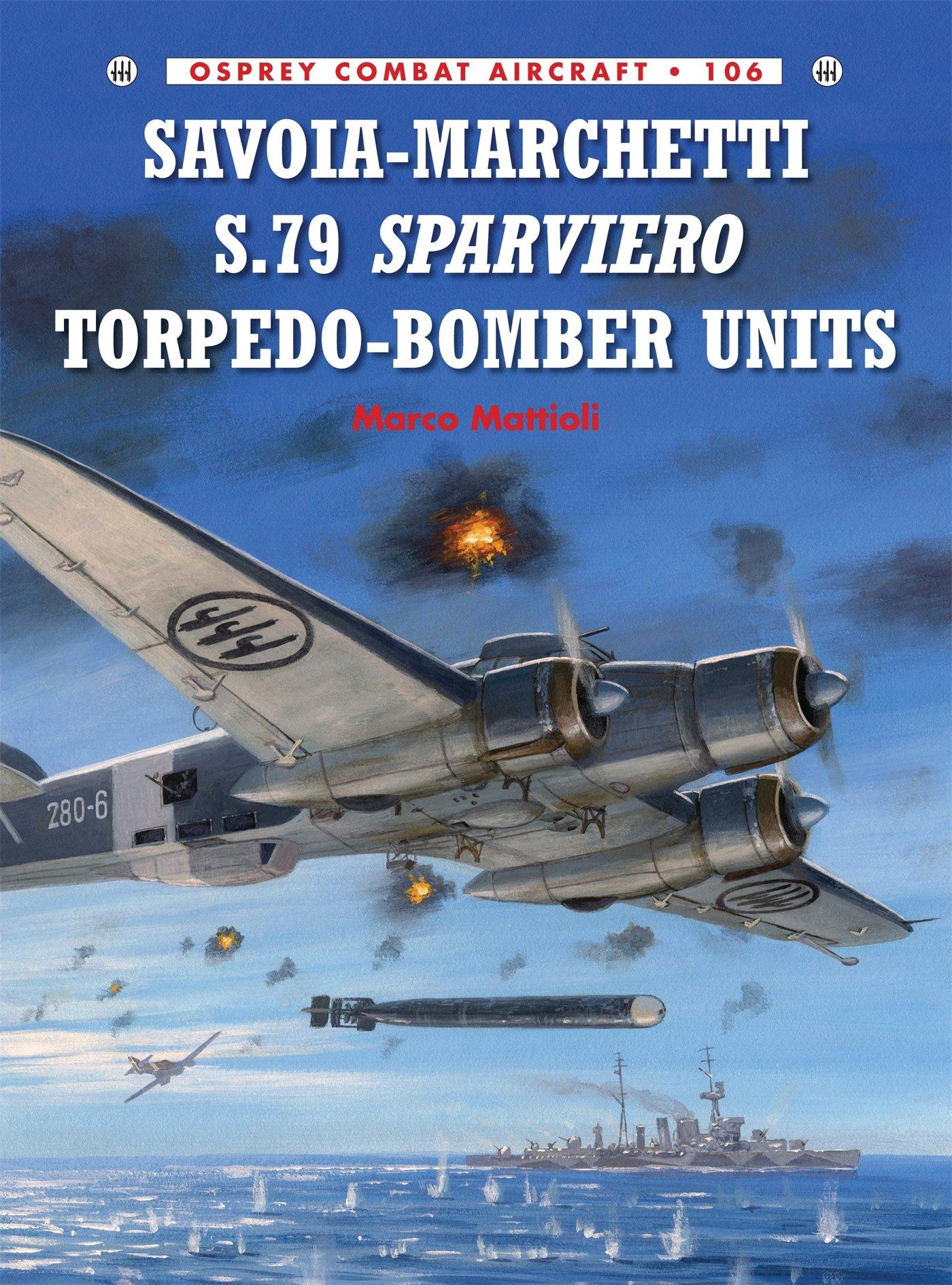 Savoia marchetti sm 79 gobba page 4 - Savoia Marchetti S 79 Sparviero Torpedo Bomber Units Combat Aircraft Marco Mattioli Richard Caruana Mark Postlethwaite 9781782008071 Amazon Com