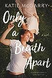 Only a Breath Apart: A Novel