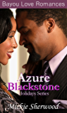 Azure Blackstone Holidays Series: Bayou Love Romances