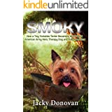 Smoky. How a Tiny Yorkshire Terrier Became a World War II American Army Hero, Therapy Dog and Hollywood Star: Based on a true