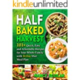 Half Baked Harvest Cookbook: 101+ Quick, Easy and Affordable Recipes for Your Whole Family with 30-Day Diet Meal Plan