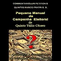 Pequeno Manual de Campanha Eleitoral: COMMENTARIOLUM PETITIONIS