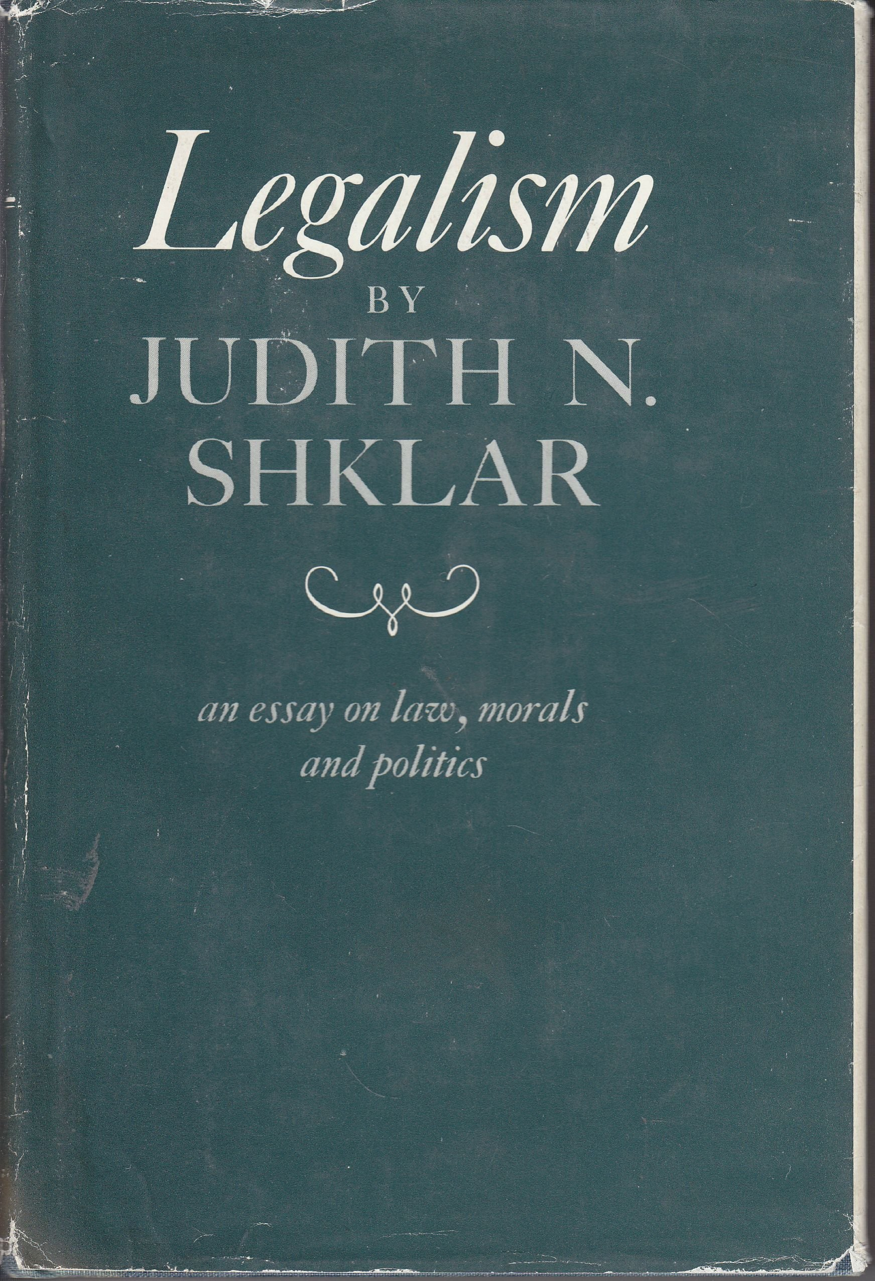 legalism an essay on law morals and politics judith n shklar legalism an essay on law morals and politics judith n shklar com books
