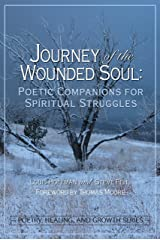 Journey of the Wounded Soul: Poetic Companions for Spiritual Struggles (Poetry, Healing, and Growth Series) Kindle Edition