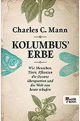 Kolumbus' Erbe: Wie Menschen, Tiere, Pflanzen die Ozeane überquerten und die Welt von heute schufen (German Edition) Kindle Edition