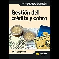 GESTION DEL CREDITO Y COBRO: Claves para prevenir la morosidad y recuperar los impagados (Spanish Edition)
