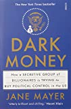 Dark Money: How A Secretive Group Of Billionaires Is Tryingto Buy Political Control In The Us