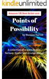 Points of Possibility: Sci-Fi, Fantasy and Horror short stories: A collection of sci-fi, fantasy and horror short stories