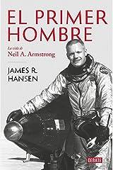 El primer hombre: La vida de Neil A. Armstrong (Spanish Edition) Kindle Edition