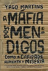 A máfia dos mendigos: Como a caridade aumenta a miséria: o pastor que fingiu ser morador de rua explica por que nossas tentat