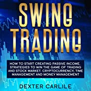 Swing Trading: How to Start Creating Passive Income. Strategies to Win the Game of Trading and Stock Market. Cryptocurrency,
