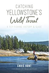 Catching Yellowstone's Wild Trout: A Fly-Fishing History and Guide (Natural History) Kindle Edition