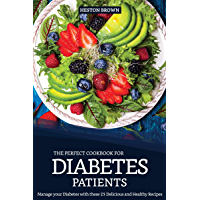 The Perfect Cookbook for Diabetes Patients: Manage your Diabetes with these 25 Delicious and Healthy Recipes (English Edition)
