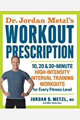 Dr. Jordan Metzl's Workout Prescription: 10, 20 & 30-minute high-intensity interval training workouts for every fitness level Kindle Edition