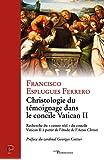 """Christologie du témoignage dans le concile Vatican II : Recherche du """"centre réel"""" du concile Vatican II à partir de l'étude de Actus Christi"""