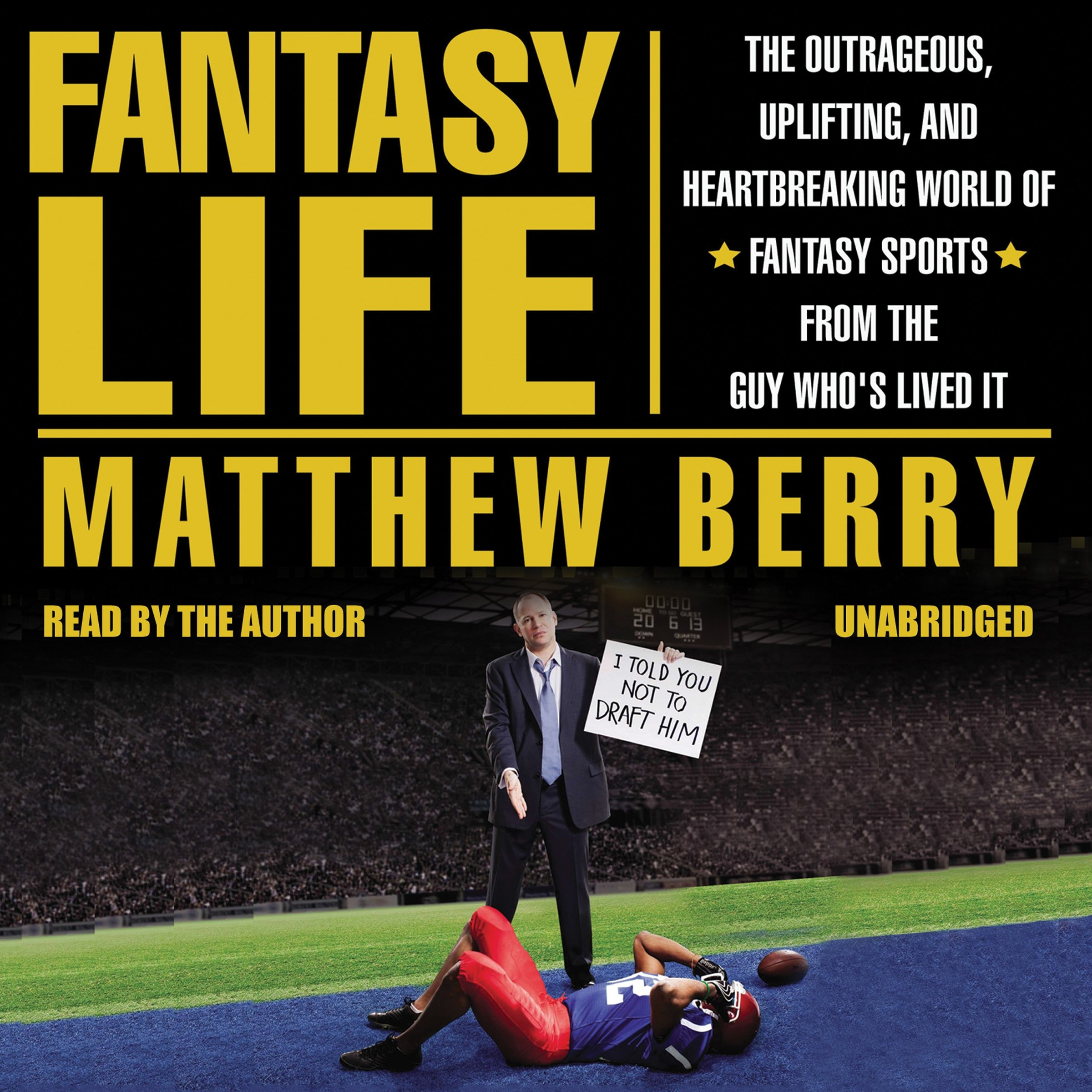 Fantasy Life: The Outrageous, Uplifting, and Heartbreaking World of Fantasy Sports from the Guy Who's Lived It (LIBRARY EDITION)