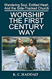 Worship the First-Century Way (Wandering Soul, Entitled Heart, and the Side-Tracked Church Book 2)