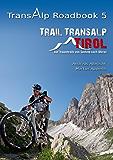 Transalp Roadbook 5: Trail Transalp Tirol 2.0: Auf Traumtrails von Seefeld nach Meran (Transalp Roadbooks)