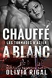 Chauffé à blanc (Les Tornades d'Acier t. 6) (French Edition)