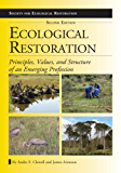 Ecological Restoration, Second Edition: Principles, Values, and Structure of an Emerging Profession (The Science and Practice of Ecological Restoration Series)