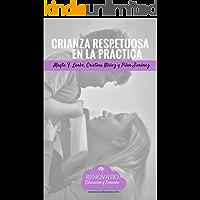 Crianza Respetuosa en la Práctica: Herramientas y ejercicios prácticos para implementar la crianza respetuosa.