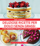 Deliziose ricette per dolci senza grassi (eNewton Manuali e Guide)