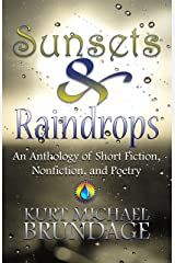 Sunsets & Raindrops: An Anthology of Short Fiction, Nonfiction, and Poetry Kindle Edition