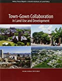 Town-Gown Collaboration in Land Use and Development (Policy Focus Reports)