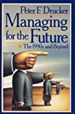 Managing for the Future: The 1990s and Beyond