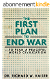 The First Plan to End War: To Plan a Peaceful World Civilization (English Edition)
