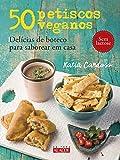 50 Petiscos Veganos. Delícias de Boteco Para Saborear em Casa