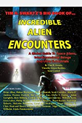 Tim R. Swartz's Big Book of Incredible Alien Encounters: A Global Guide to Space Aliens, Interdimensional Beings  And Ultra-Terrestrials Kindle Edition