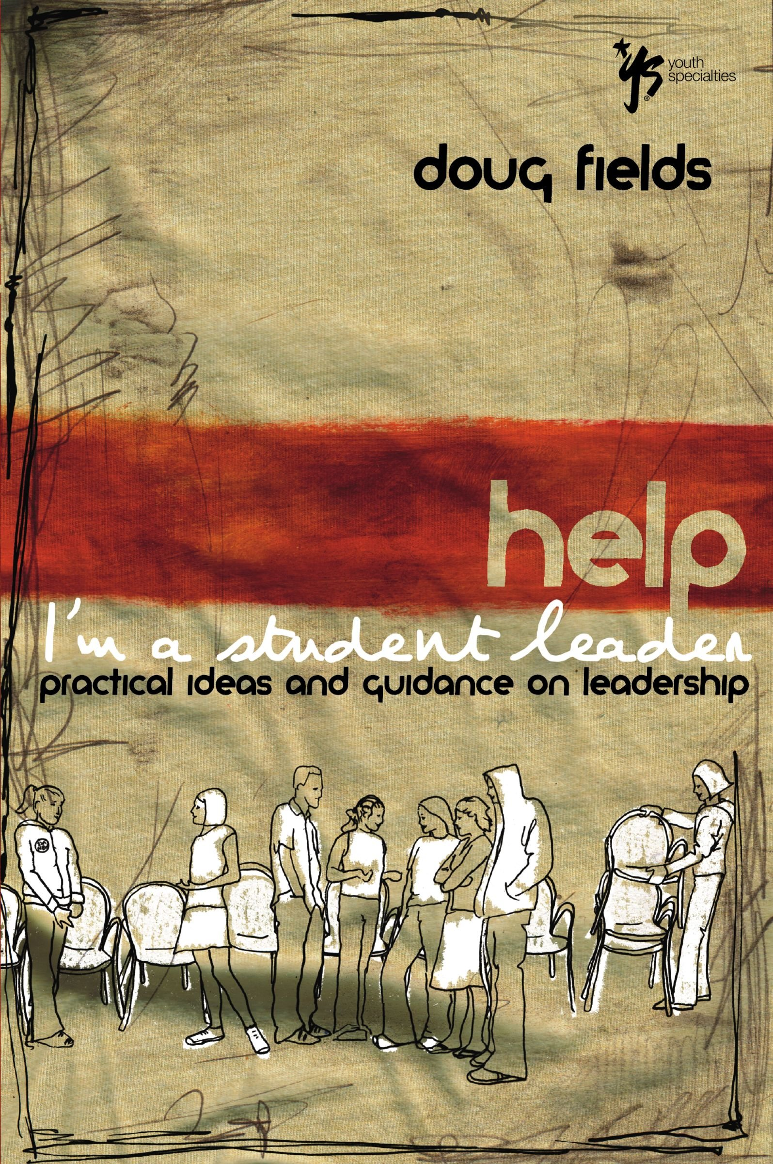 Help! I'm a Student Leader: Practical Ideas and Guidance on Leadership (Youth Specialties (Paperback))