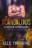 Scandalous: Shifters Forever Worlds (Forever After Dark Book 2)