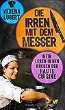 Die Irren mit dem Messer: Mein Leben in den Küchen der Haute Cuisine (German Edition)