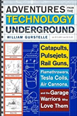 Adventures from the Technology Underground: Catapults, Pulsejets, Rail Guns, Flamethrowers, Tesla Coils, Air Cannons, and the Garage Warriors Who Love Them Paperback