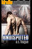 Undisputed (Undisputed Series Book 1)