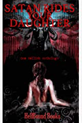 Satan Rides Your Daughter: One Hellish Anthology Kindle Edition